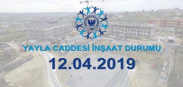 Yayla Caddesi İnşaat Durumu 12.04.2019